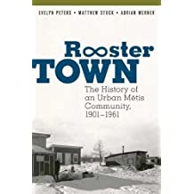 Rooster Town: The History of an Urban Métis Community, 1901-1961