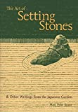 The Art of Setting Stones: And Other Writings from the Japanese Garden