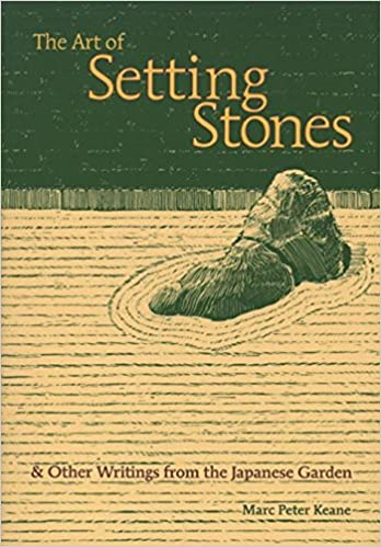 Japanese Garden Stones The art of setting stones and other writings from the japanese the art of setting stones and other writings from the japanese garden marc peter keane 9781880656709 amazon books workwithnaturefo