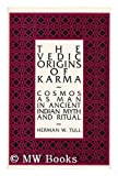 The Vedic Origins of Karma : Cosmos as Man in Ancient Indian Myth and Ritual, Tull, Herman W., 0791400956