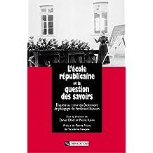 L'École républicaine et la question des savoirs: Enquête au coeur du Dictionnaire de pédagogie de Ferdinand Buisson (Histoire)