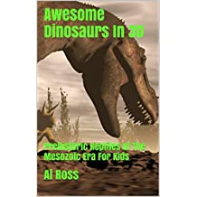 Awesome Dinosaurs In 3D: Prehistoric Reptiles Of The Mesozoic Era   For Kids
