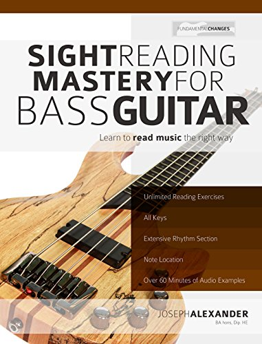 Sight Reading Mastery for Bass Guitar: Learn to read music the right way. (Sight Reading for Modern Instruments Book 2)