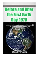 Before and After the First Earth Day, 1970: a history of environmentalism, its success, failures, errors,  and why climate change is the wrong issue for today Paperback