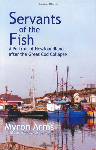Servants of the Fish: A Portrait of Newfoundland after the Great Cod - Hours Monroe Outlet