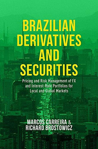 Brazilian Derivatives and Securities: Pricing and Risk Management of FX and Interest-Rate Portfolios for Local and Global Markets by Palgrave Macmillan