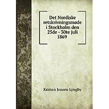 Det Nordiske retskrivningsmøde i Stockholm den 25de - 30te juli 1869 .
