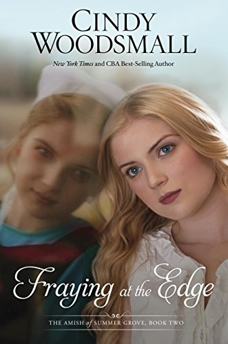 Fraying at the Edge: A Novel (The Amish of Summer Grove) by [Woodsmall, Cindy]