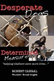 Desperate Dogs Determined Measures, Robert Cabral, 0985741309