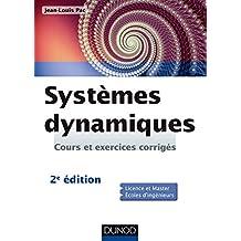 Systèmes dynamiques - 2e ed : Cours et exercices corrigés (Sciences de l'ingénieur) (French Edition)