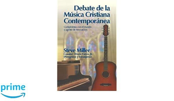 Debate de la Musica Cristiana Contemporanea - The Contemporary Christian Music Debate (Spanish Version): Compromiso con el mundo o agente de renovacion ...