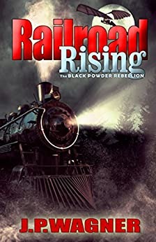 Railroad Rising: The Black Powder Rebellion by [Wagner, J. P.]