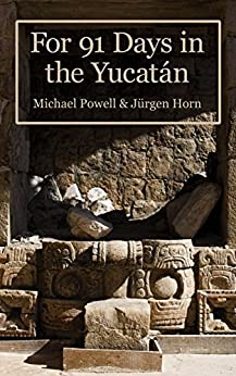 For 91 Days In The Yucatan (English Edition) de [Powell, Michael]