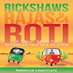 Rickshaws, Rajas and Roti: An India Travel Guide and Memoir | Rebecca Livermore