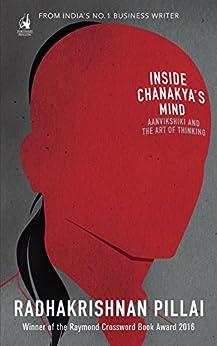 Inside Chanakya's Mind: Aanvikshiki and the Art of Thinking by [Pillai, Radhakrishnan]