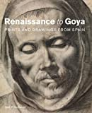 Renaissance to Goya : Prints and Drawings from Spain, Mcdonald, Mark, 1848221185