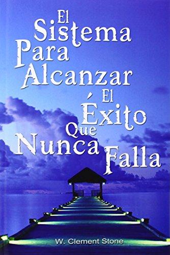 El Sistema Para Alcanzar El Exito Que Nunca Falla / The Success System That Never Fails (Spanish Edition) [Clement Stone W. Clement Stone - W. Clement Stone] (Tapa Blanda)