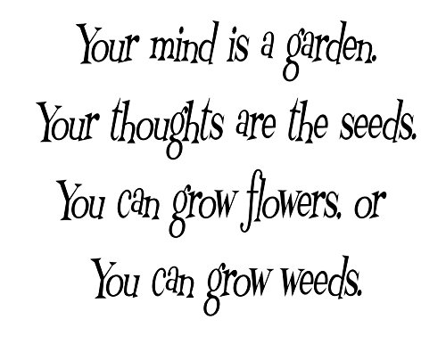 Inspirational, Motivational Vinyl Wall Art Decal Sticker Your Mind is a Garden, Your Thoughts are The Seeds. You can Grow Flowers, or You can Grow Weeds. (Black) from Inspirations by Phoenix