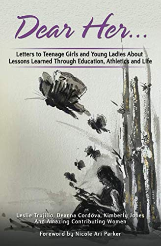 Dear Her: Letters to Teenage Girls and Young Ladies About Lessons Learned Through Education, Athletics, and Life