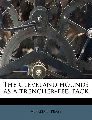 (The Cleveland hounds as a trencher-fed pack)