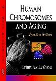 Human Chromosomes and Aging, Teimuraz Lezhava, 1604564717