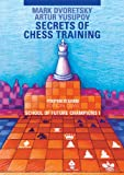 Secrets Of Chess Training: School Of Future Chess Champions 1 (progress In Chess)-Mark Dvoretsky Artur Yusupov