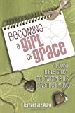 Becoming a Girl of Grace, Catherine Bird, 1462728316