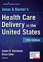 Jonas and Kovner's Health Care Delivery in the United States, 12th Edition - Highly Acclaimed US Health Care System Textbook for Graduate and Undergraduate Students, Book and Free eBook