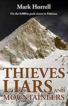 Thieves, Liars and Mountaineers: On the 8,000m peak circus in Pakistan (Footsteps on the Mountain Travel Diaries) by [Horrell, Mark]