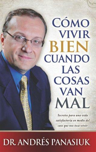 Como vivir bien cuando las cosas van mal (Spanish Edition) ()