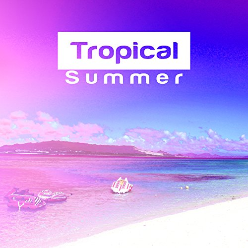 Tropical Holiday – Summer Music, Beach Party, Chill Out 2017, Lounge Tunes, Rest