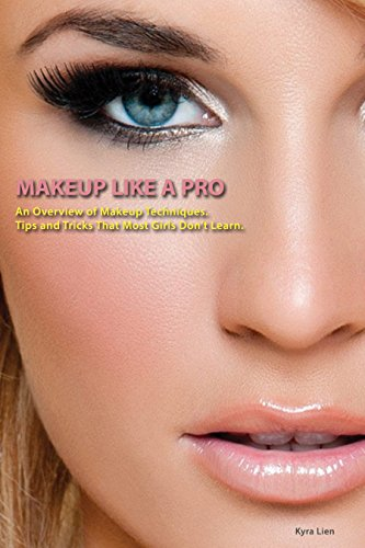 Makeup Like a Pro: An Overview of Makeup Techniques and Skills. Makeup Tips and Tricks That Most Girls Don't Learn. (English Edition)