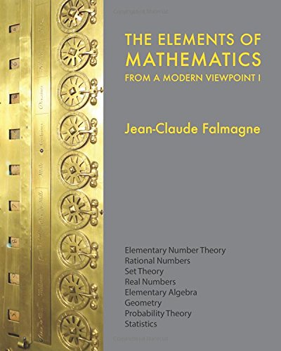 The Elements of Mathematics from a Modern Viewpoint I: Elementary number theory, Rational numbers, Set Theory, Basic algebra, Geometry, Probability Theory, Statistics