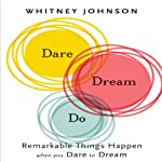 Dare, Dream, Do: Remarkable Things Happen When You Dare to Dream | Whitney Johnson