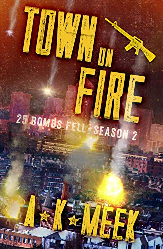 Town on Fire: A Post-Apocalyptic EMP Survival Series, 25BF Season 2 (25 Bombs Fell) by [Meek, A.K.]
