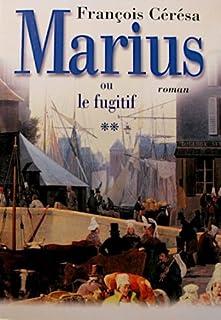 Marius ou Le fugitif : roman, Cérésa, François
