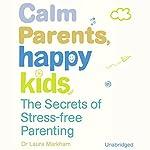 Calm Parents, Happy Kids: The Secres of Stress Free Parenting | Dr Laura Markham