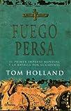 Fuego Persa: El Primer Imperio Mundial Y La Batalla Por Occidente (Spanish Edition)