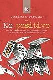 img - for No positivo: Per la Costituzione. Per le buone riforme. Per migliorare la politica e la vita. (Italian Edition) book / textbook / text book