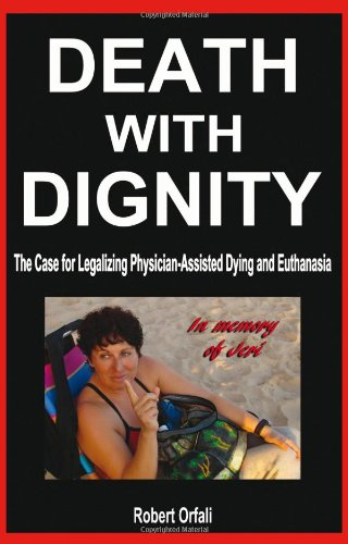 Death with Dignity: The Case for Legalizing Physician-Assisted Dying and Euthanasia