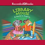 Library Mouse: A World to Explore   Daniel Kirk