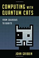 Computing with Quantum Cats: From Colossus to Qubits Front Cover