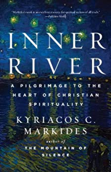Inner River: A Pilgrimage to the Heart of Christian Spirituality by [Markides, Kyriacos C.]