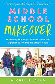 Middle School Makeover: Improving the Way You and Your Child Experience the Middle School Years by [Icard, Michelle]