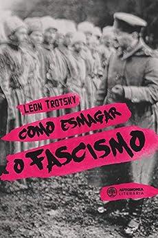 Como esmagar o fascismo por [Trotsky, Leon]