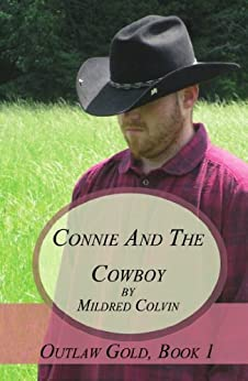Connie and the Cowboy: Historical Christian Romance (Outlaw Gold Book 1) by [Colvin, Mildred]
