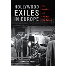 Hollywood Exiles in Europe: The Blacklist and Cold War Film Culture (New Directions in International Studies)