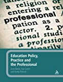 Education Policy, Practice and the Professional, Bates, Jane and Pickard, Andy, 144111520X