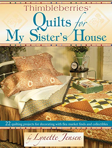 - Thimbleberries® Quilts for My Sister's House 22 quilting projects for decorating with flea market finds