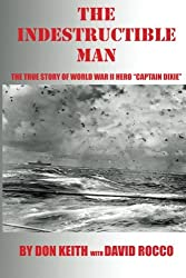 The Indestructible Man: The True Story of World War II Hero